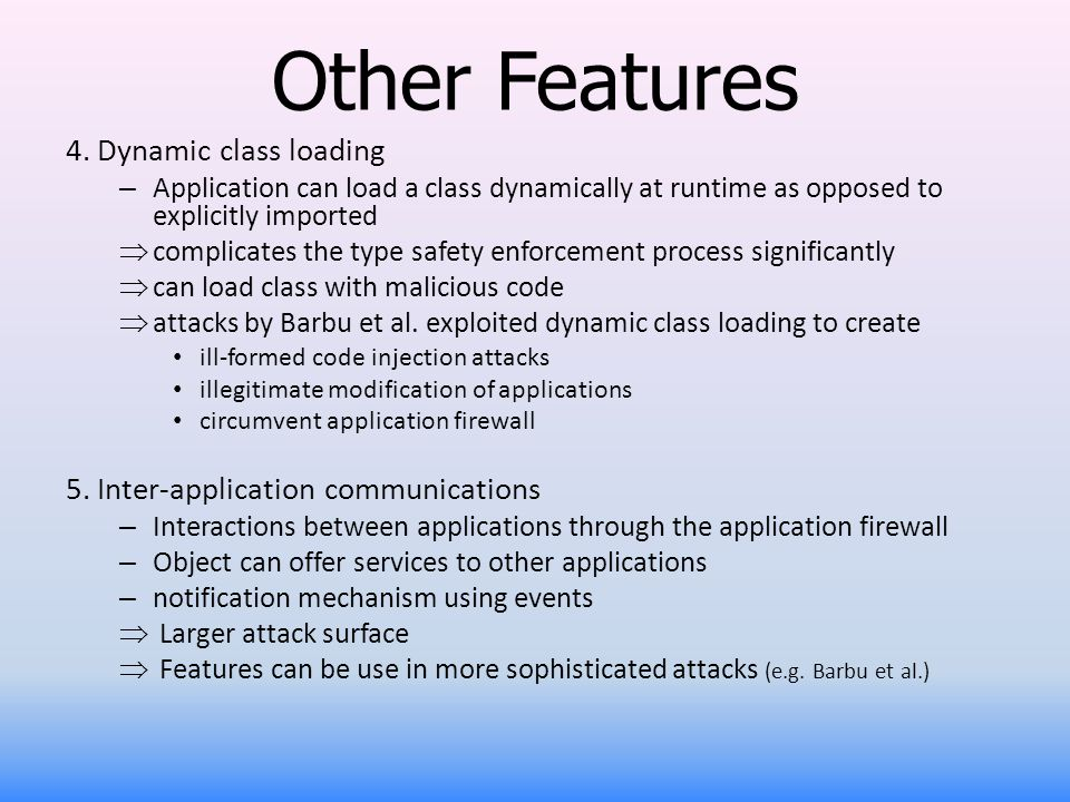 Other Features 4.Dynamic class loading – Application can load a class dynamically at runtime as opposed to explicitly imported complicates the type sa