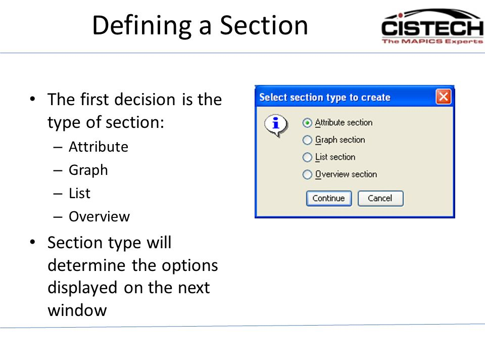 Defining a Section The first decision is the type of section: – Attribute – Graph – List – Overview Section type will determine the options displayed