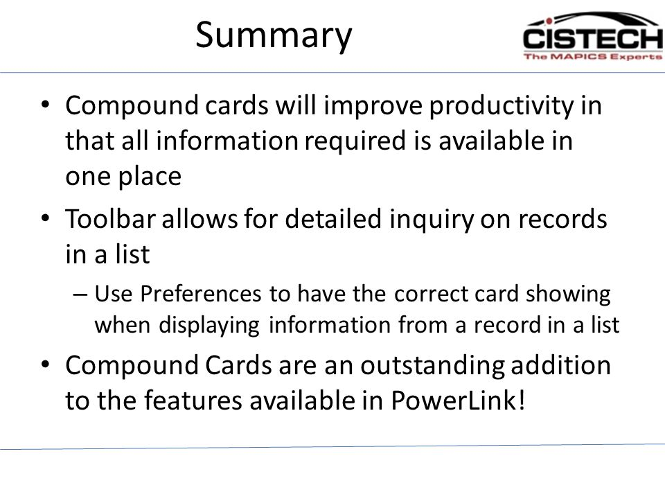 Summary Compound cards will improve productivity in that all information required is available in one place Toolbar allows for detailed inquiry on rec