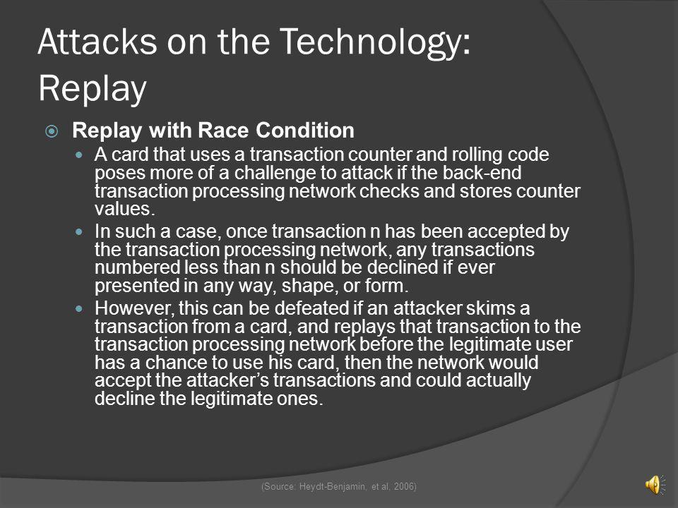 Attacks on the Technology: Replay Unrestricted Replay A card that always reports the same data needs to be scanned only once After that the attacker c