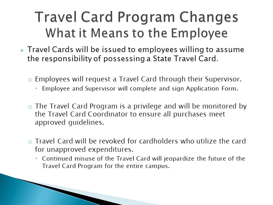 Meals o Purchasing with Travel Card If cardholders choose to use the Travel Card to pay for meals, the allowance for meals, including gratuities shall be limited to actual cost up to the maximum per diem daily rates.