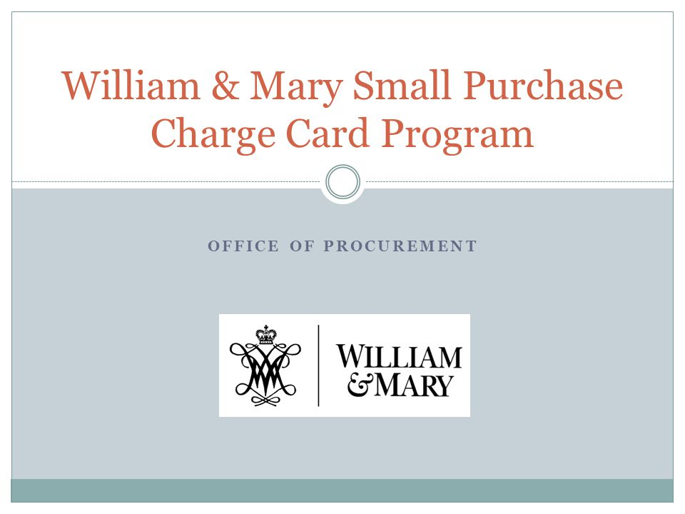 OFFICE OF PROCUREMENT William & Mary Small Purchase Charge Card Program