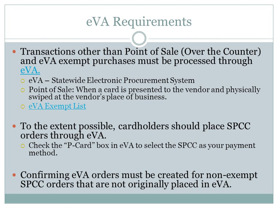 eVA Requirements Transactions other than Point of Sale (Over the Counter) and eVA exempt purchases must be processed through eVA. eVA. eVA – Statewide