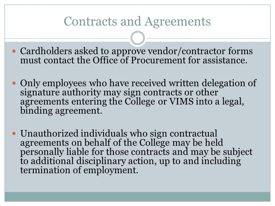 Contracts and Agreements Cardholders asked to approve vendor/contractor forms must contact the Office of Procurement for assistance.