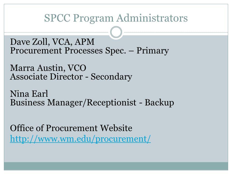 SPCC Program Administrators Dave Zoll, VCA, APM Procurement Processes Spec. – Primary Marra Austin, VCO Associate Director - Secondary Nina Earl Busin