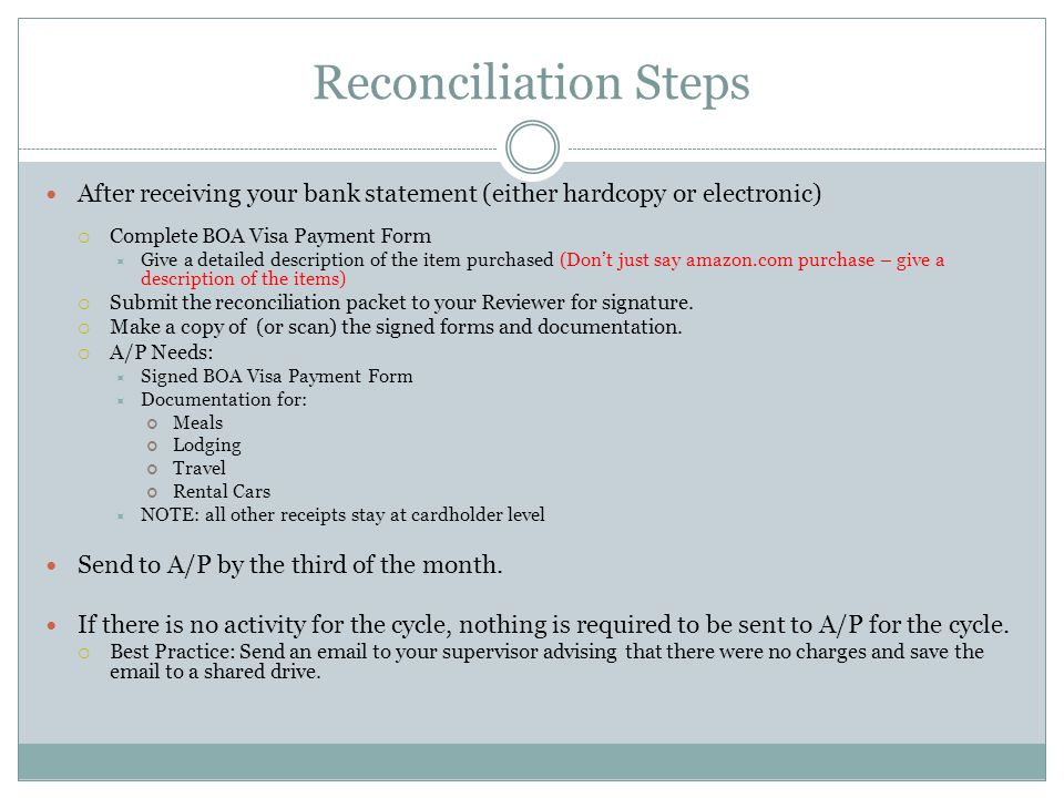 Reconciliation Steps After receiving your bank statement (either hardcopy or electronic) Complete BOA Visa Payment Form Give a detailed description of