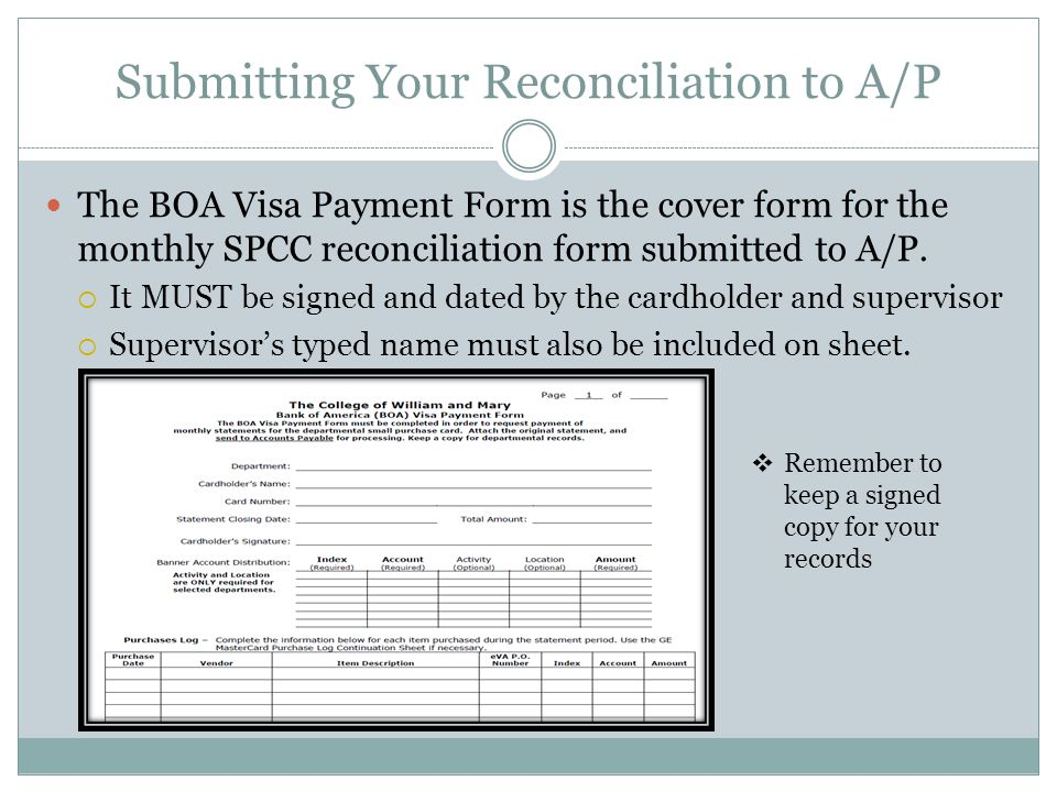 Submitting Your Reconciliation to A/P The BOA Visa Payment Form is the cover form for the monthly SPCC reconciliation form submitted to A/P. It MUST b