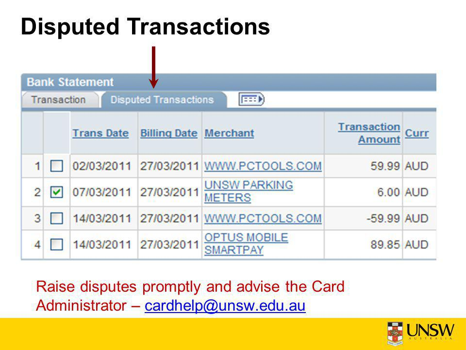 Disputed Transactions Raise disputes promptly and advise the Card Administrator – cardhelp@unsw.edu.aucardhelp@unsw.edu.au