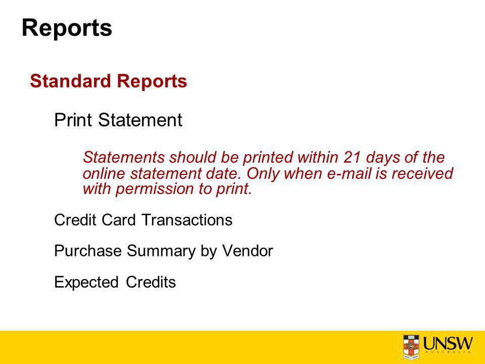 Reports Standard Reports Print Statement Statements should be printed within 21 days of the online statement date.