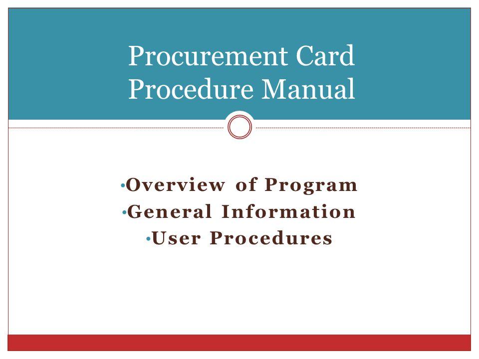 Overview of Program General Information User Procedures Procurement Card Procedure Manual