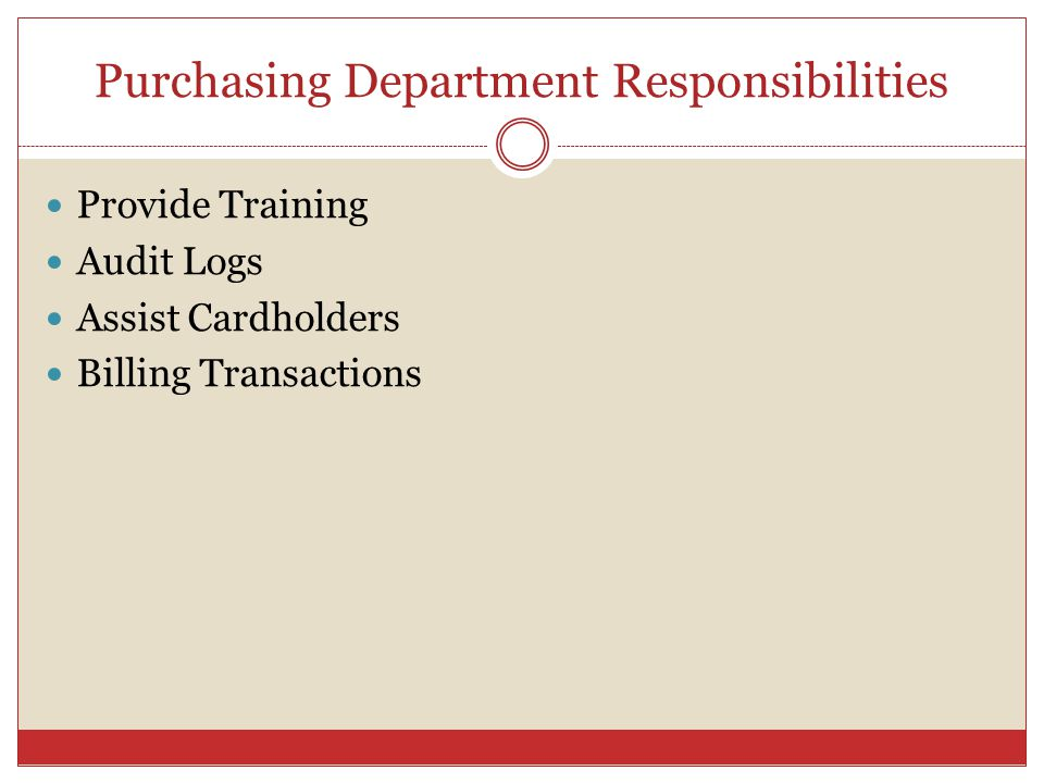 Purchasing Department Responsibilities Provide Training Audit Logs Assist Cardholders Billing Transactions