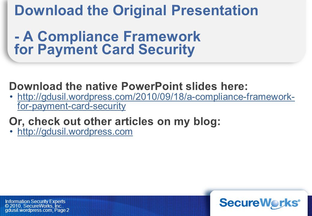 Information Security Experts © 2010, SecureWorks, Inc.. gdusil.wordpress.com, Page 2 Download the Original Presentation - A Compliance Framework for P