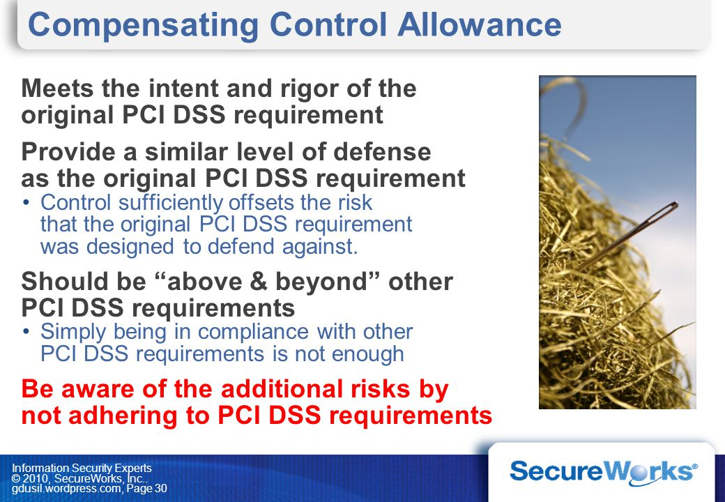 Information Security Experts © 2010, SecureWorks, Inc.. gdusil.wordpress.com, Page 30 Compensating Control Allowance Meets the intent and rigor of the