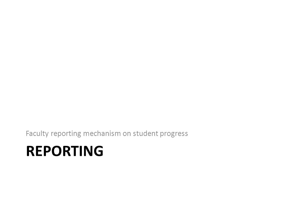 REPORTING Faculty reporting mechanism on student progress