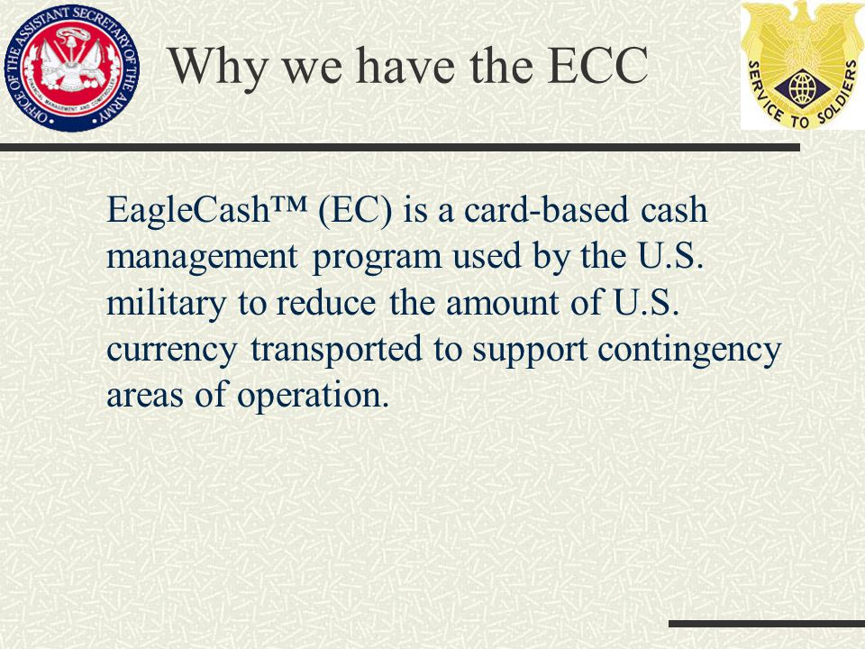 Why we have the ECC EagleCash (EC) is a card-based cash management program used by the U.S.