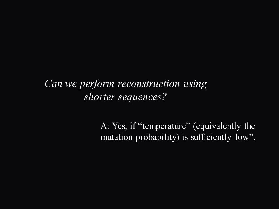 Can we perform reconstruction using shorter sequences.