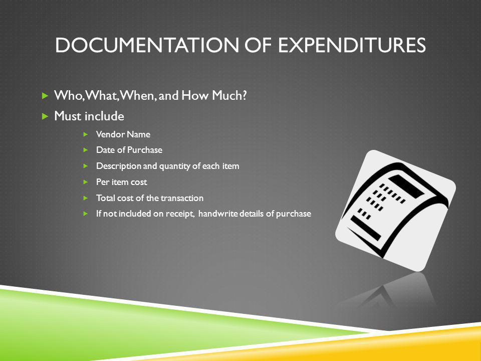 DOCUMENTATION OF EXPENDITURES Who, What, When, and How Much.