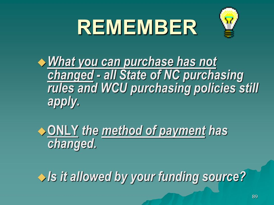 89 REMEMBER What you can purchase has not changed - all State of NC purchasing rules and WCU purchasing policies still apply.