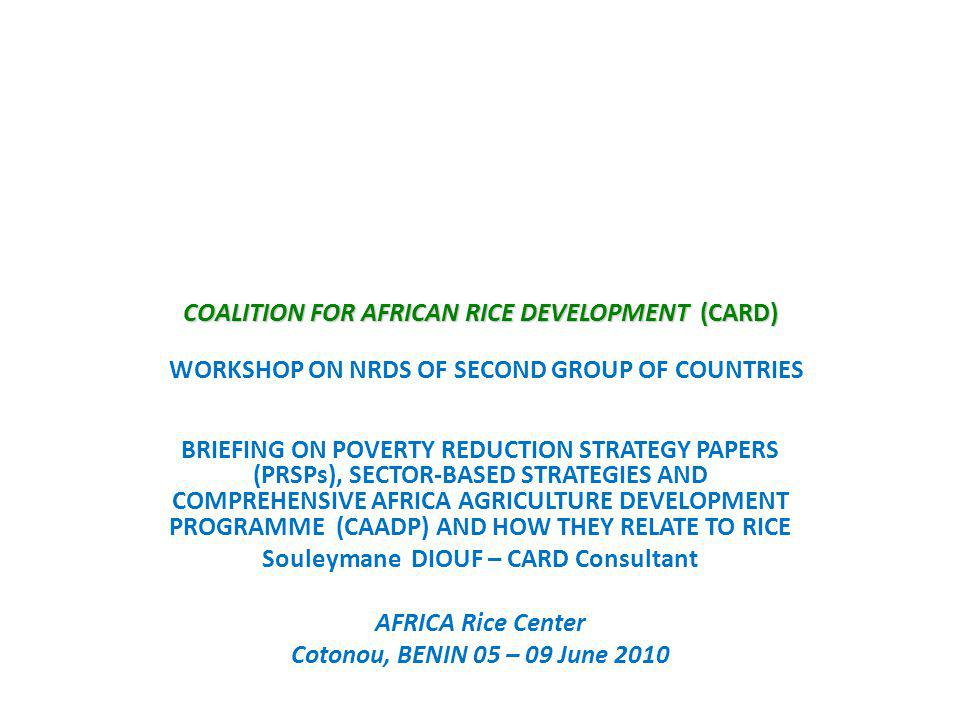 COALITION FOR AFRICAN RICE DEVELOPMENT (CARD) COALITION FOR AFRICAN RICE DEVELOPMENT (CARD) WORKSHOP ON NRDS OF SECOND GROUP OF COUNTRIES BRIEFING ON