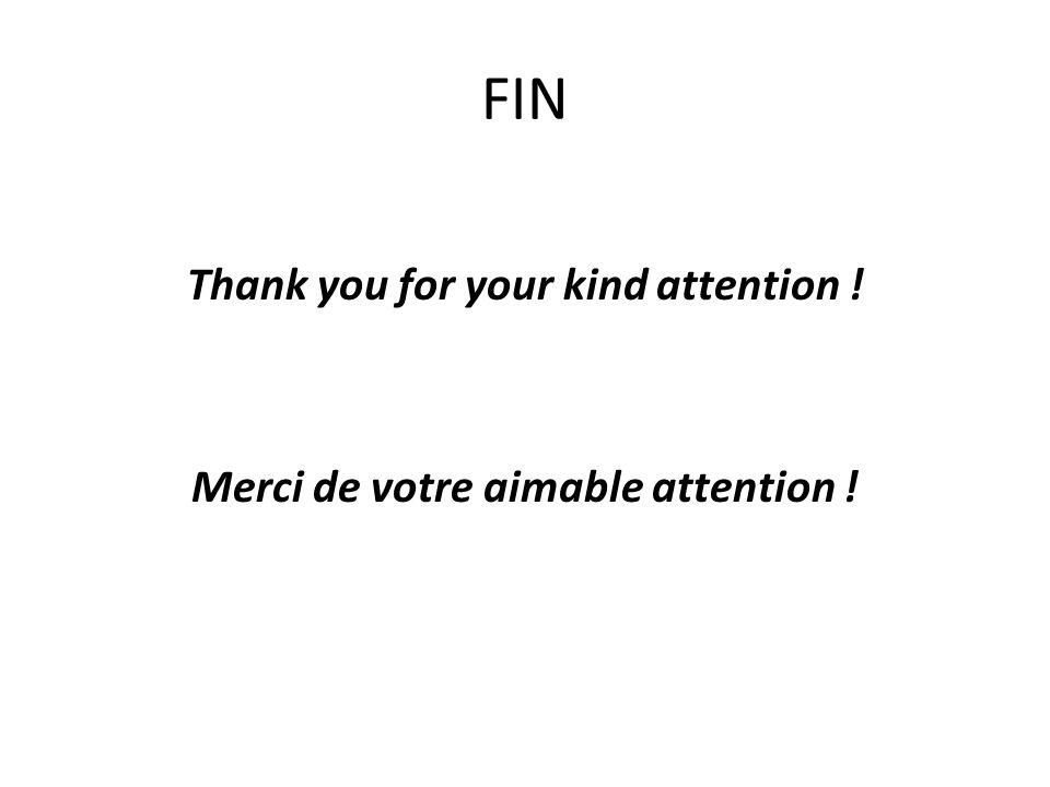 FIN Thank you for your kind attention ! Merci de votre aimable attention !