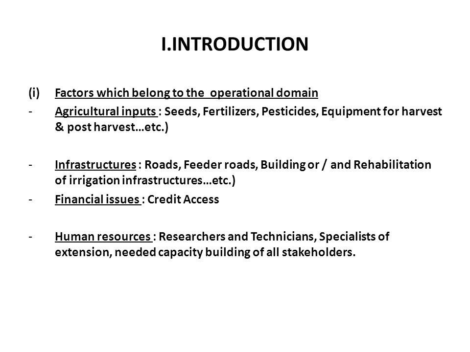 I.INTRODUCTION (i)Factors which belong to the operational domain -Agricultural inputs : Seeds, Fertilizers, Pesticides, Equipment for harvest & post h