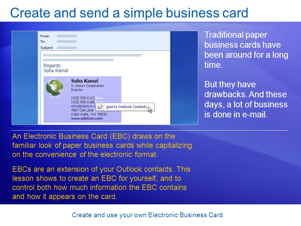 Create and use your own Electronic Business Card Include your business card in a message Now comes the exciting part.
