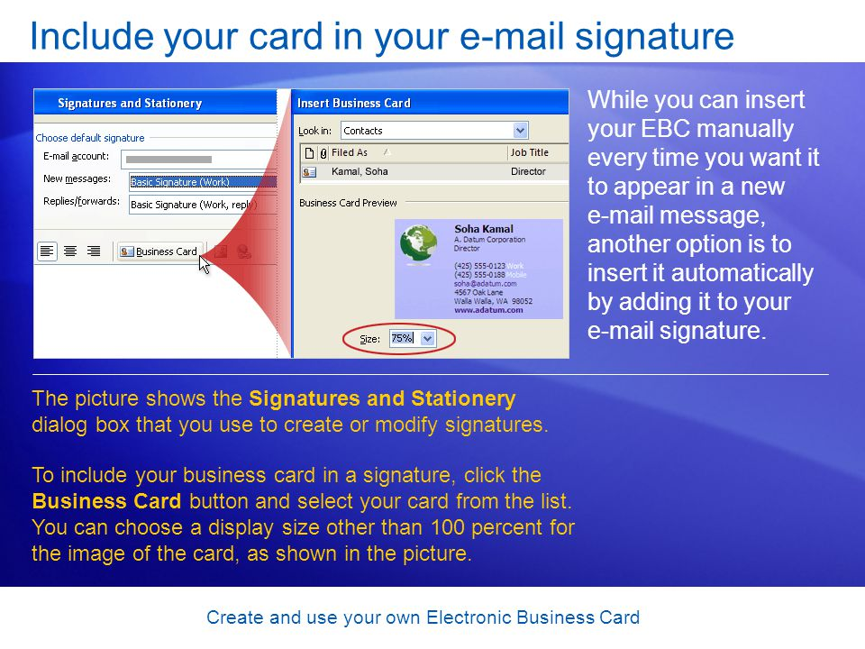 Create and use your own Electronic Business Card Include your card in your e-mail signature While you can insert your EBC manually every time you want