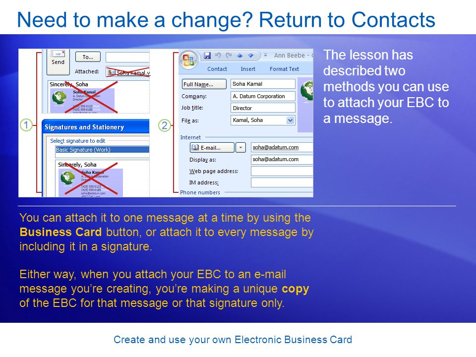 Create and use your own Electronic Business Card Need to make a change? Return to Contacts The lesson has described two methods you can use to attach