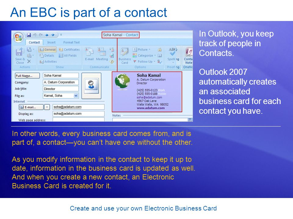 Create and use your own Electronic Business Card An EBC is part of a contact In Outlook, you keep track of people in Contacts. Outlook 2007 automatica