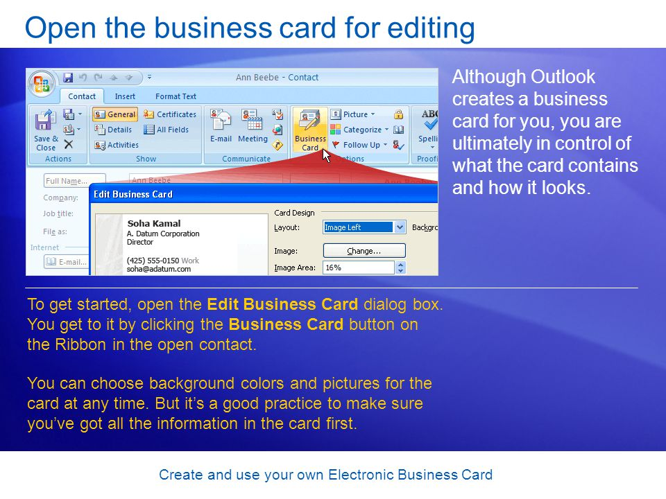 Create and use your own Electronic Business Card Add or remove information As mentioned, when you enter information in the contact form, Outlook puts that information on the business card.