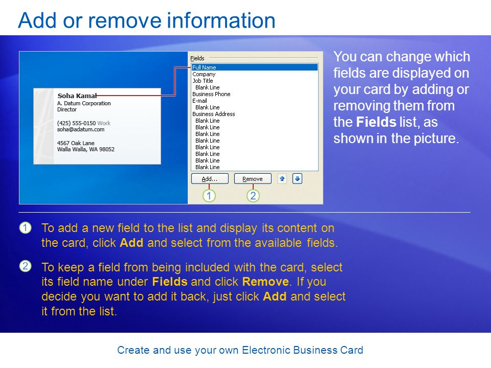 Create and use your own Electronic Business Card Move information around In the business card, youre not stuck with any particular order of display.