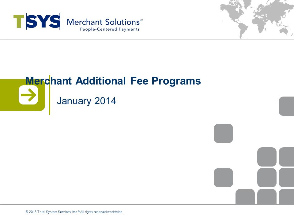 Merchant Additional Fee Programs © 2013 Total System Services, Inc.