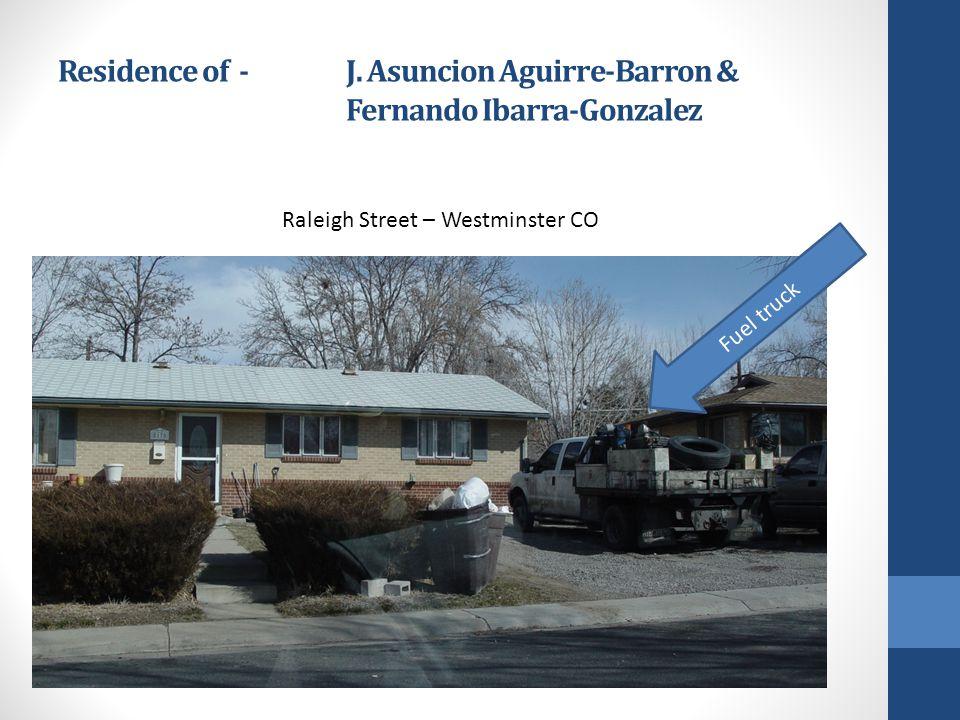 Residence of - J. Asuncion Aguirre-Barron & Fernando Ibarra-Gonzalez Raleigh Street – Westminster CO Fuel truck