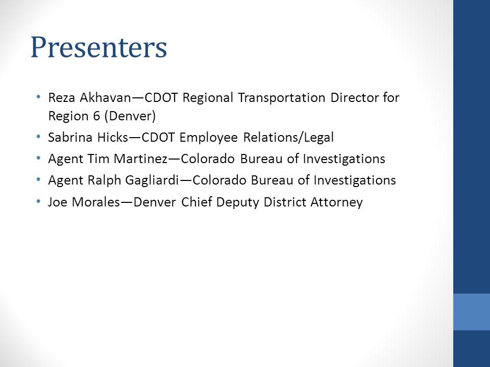 Presenters Reza AkhavanCDOT Regional Transportation Director for Region 6 (Denver) Sabrina HicksCDOT Employee Relations/Legal Agent Tim MartinezColora