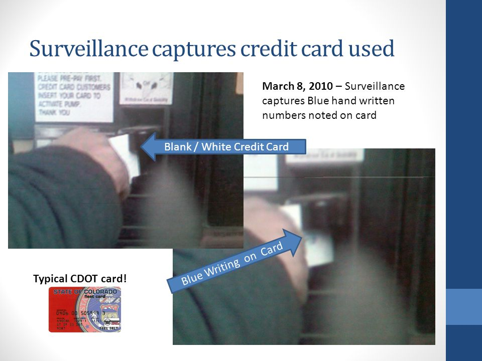 Surveillance captures credit card used March 8, 2010 – Surveillance captures Blue hand written numbers noted on card Typical CDOT card! Blue Writing o
