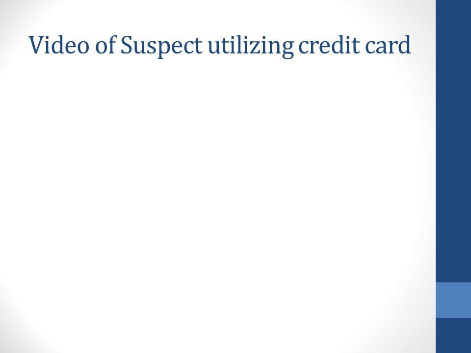 Video of Suspect utilizing credit card
