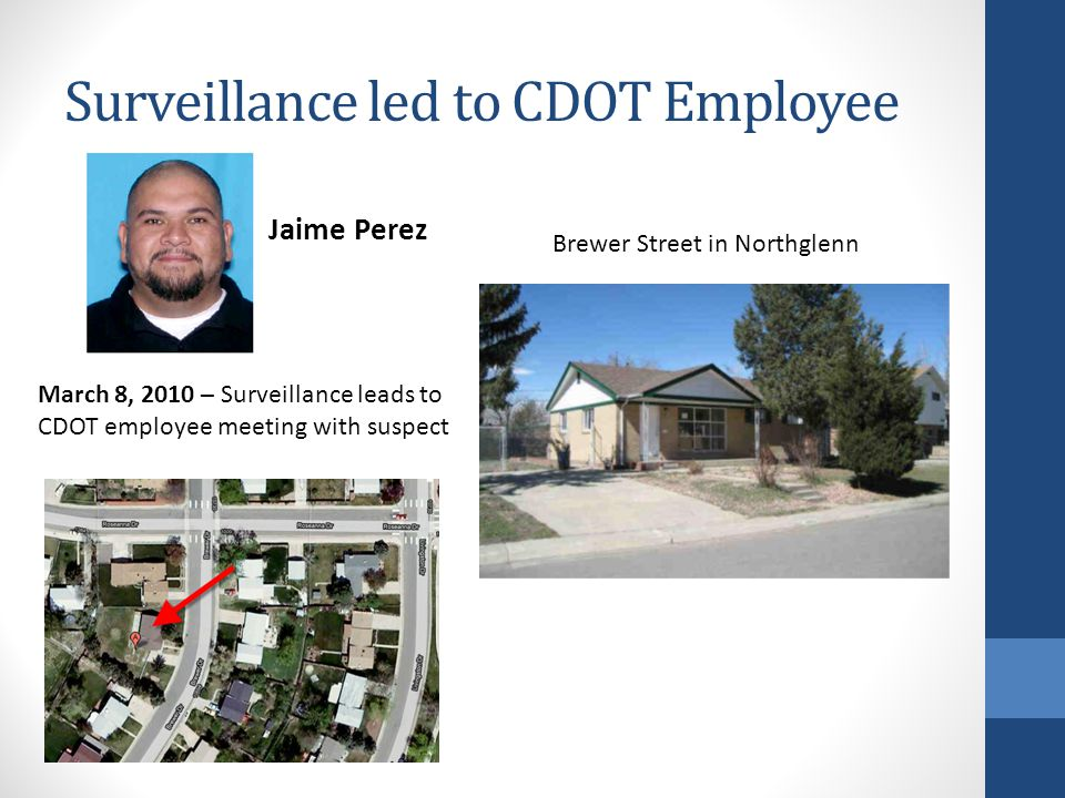 Surveillance led to CDOT Employee Brewer Street in Northglenn Jaime Perez March 8, 2010 – Surveillance leads to CDOT employee meeting with suspect
