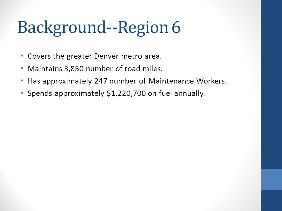 Background--Region 6 Covers the greater Denver metro area. Maintains 3,850 number of road miles. Has approximately 247 number of Maintenance Workers.