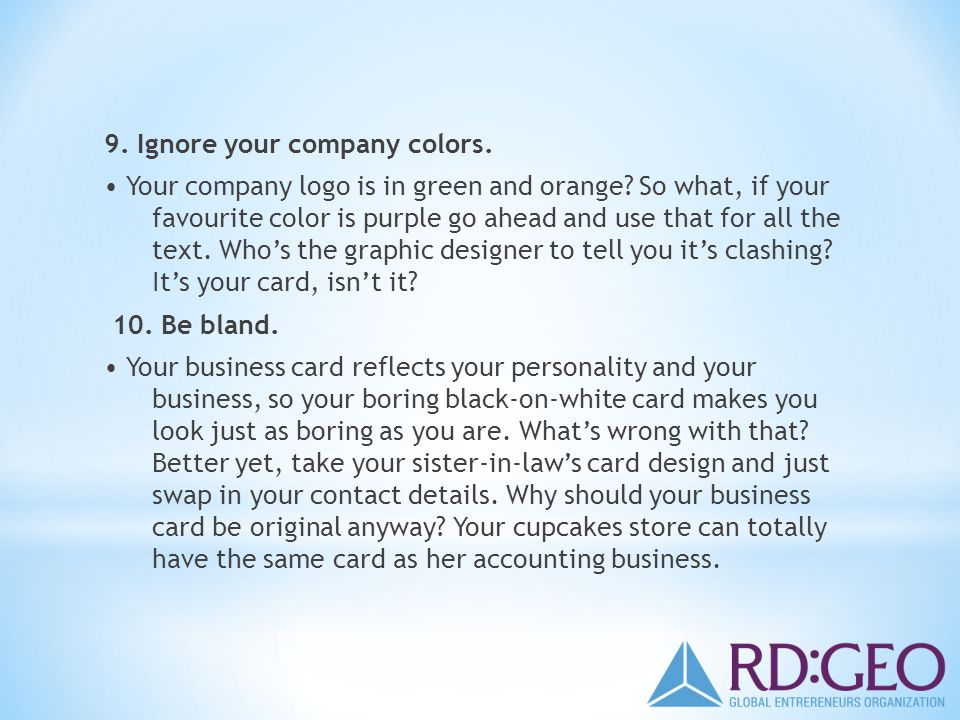 9. Ignore your company colors. Your company logo is in green and orange.