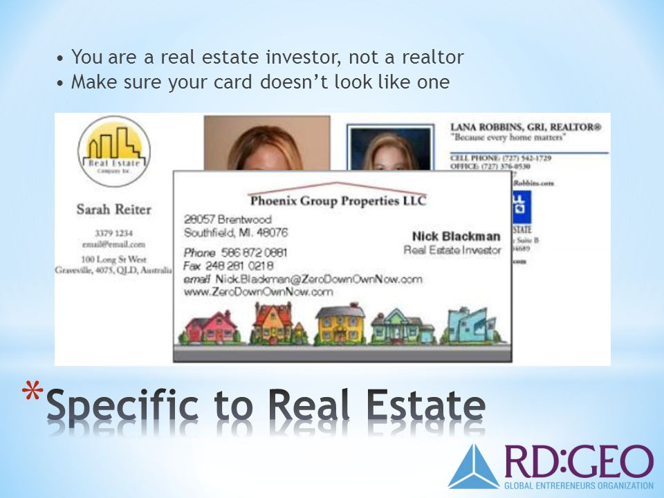 You are a real estate investor, not a realtor Make sure your card doesnt look like one