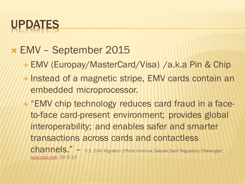 EMV – September 2015 EMV (Europay/MasterCard/Visa) /a.k.a Pin & Chip Instead of a magnetic stripe, EMV cards contain an embedded microprocessor.