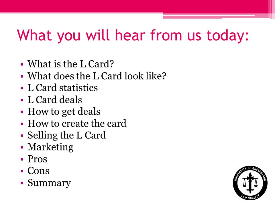 What you will hear from us today: What is the L Card.