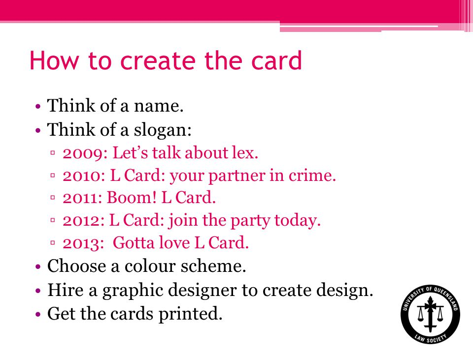 How to create the card Think of a name. Think of a slogan: 2009: Lets talk about lex.