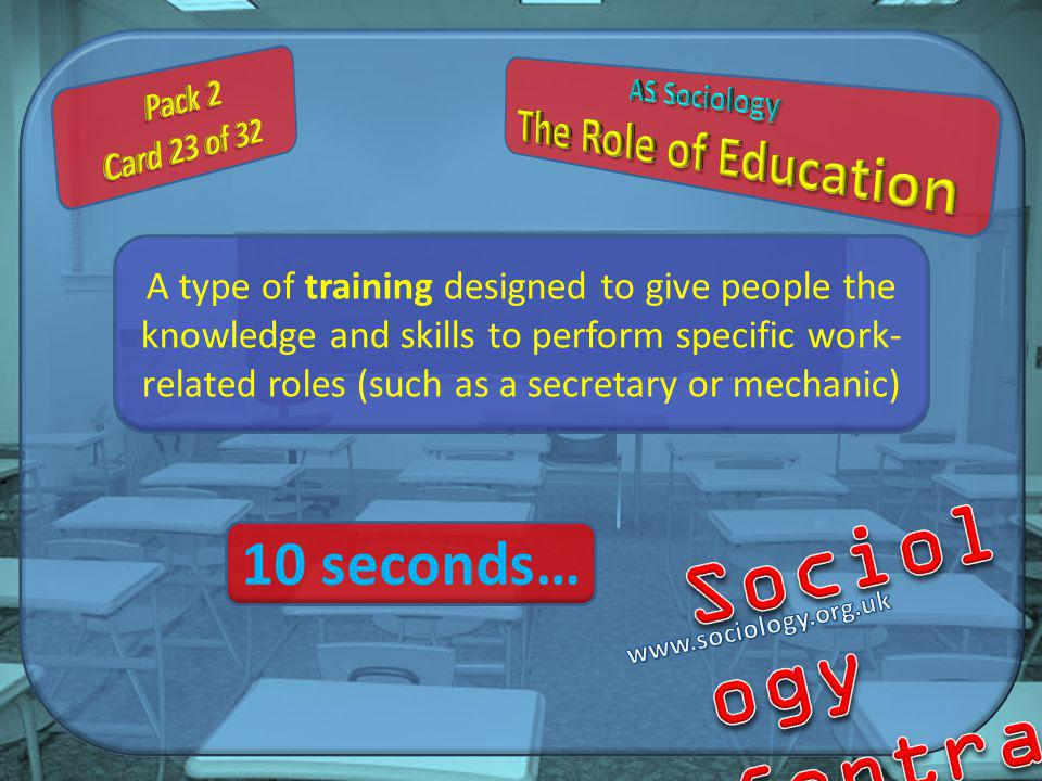 A type of training designed to give people the knowledge and skills to perform specific work- related roles (such as a secretary or mechanic) 10 seconds…