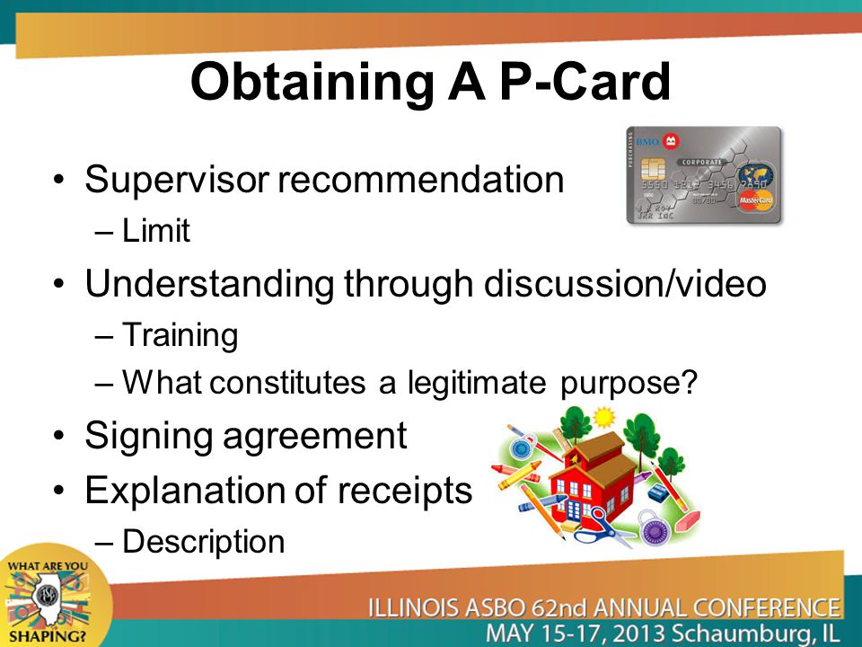 Obtaining A P-Card Supervisor recommendation –Limit Understanding through discussion/video –Training –What constitutes a legitimate purpose? Signing a