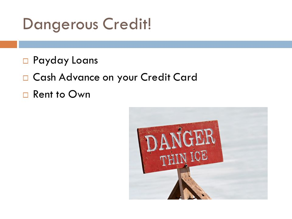 Dangerous Credit! Payday Loans Cash Advance on your Credit Card Rent to Own