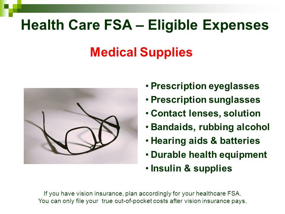 Medical Supplies Prescription eyeglasses Prescription sunglasses Contact lenses, solution Bandaids, rubbing alcohol Hearing aids & batteries Durable h