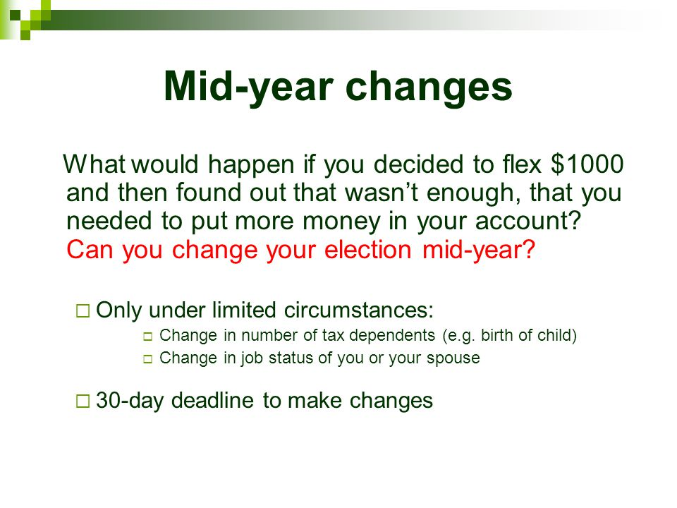 Mid-year changes What would happen if you decided to flex $1000 and then found out that wasnt enough, that you needed to put more money in your accoun
