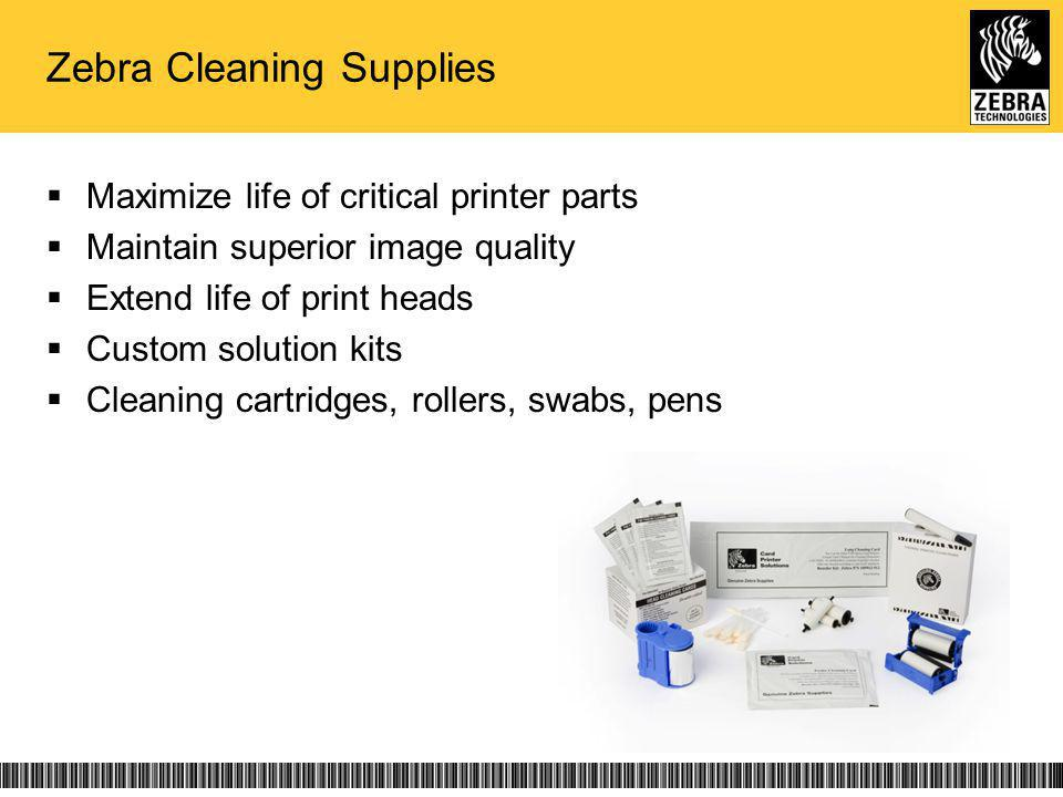 Zebra Cleaning Supplies Maximize life of critical printer parts Maintain superior image quality Extend life of print heads Custom solution kits Cleaning cartridges, rollers, swabs, pens