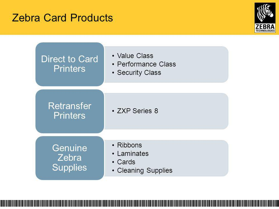 Zebra Card Products Value Class Performance Class Security Class Direct to Card Printers ZXP Series 8 Retransfer Printers Ribbons Laminates Cards Clea
